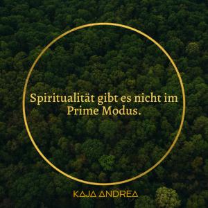 Spiritualität gibt es nicht im Prime Modus